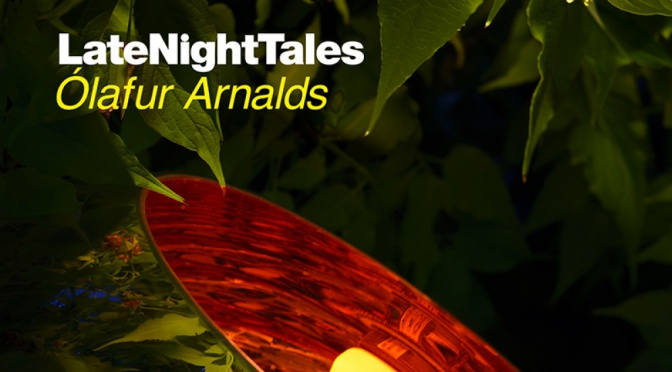 DJ-Mix / Compilation: Ólafur Arnalds – Late Night Tales (2016)